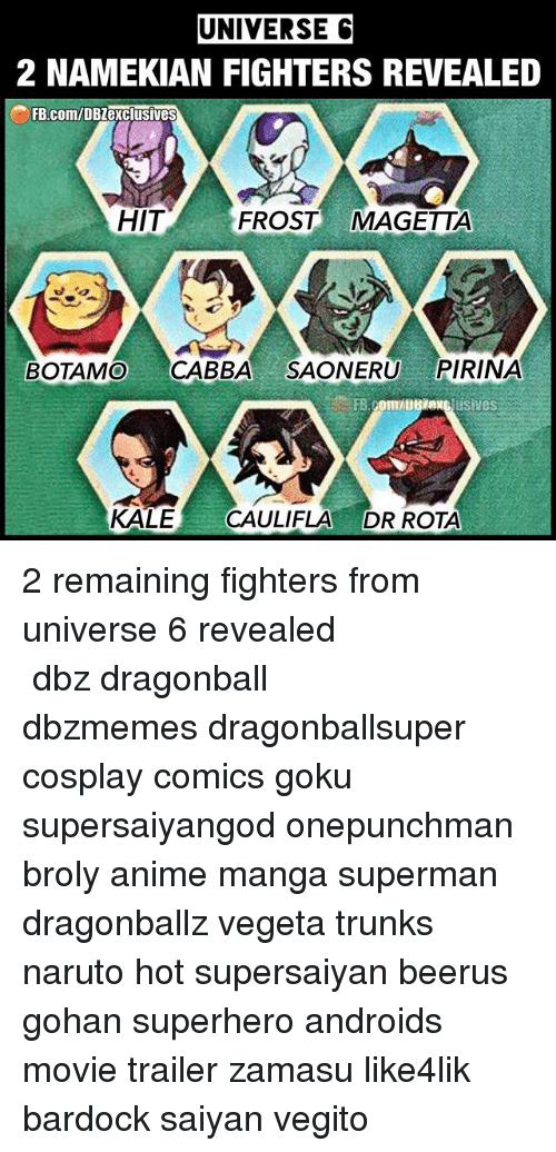 Zamasu: UNIVERSE C  2 NAMEKIAN FIGHTERS REVEALED  FB.com/DBZexclusives  HIT  FROST MAGETTA  BOTAMO CABBA SAONERU PIRINA  KALE CAULIFLA DR ROTA 2 remaining fighters from universe 6 revealed ━━━━━━━━━━━━━━━━━━━━━ dbz dragonball dbzmemes dragonballsuper cosplay comics goku supersaiyangod onepunchman broly anime manga superman dragonballz vegeta trunks naruto hot supersaiyan beerus gohan superhero androids movie trailer zamasu like4lik bardock saiyan vegito