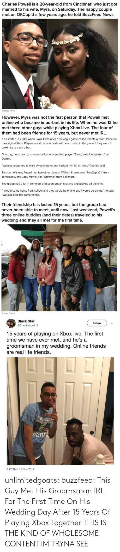 Buzzfeed: unlimitedgoats:  buzzfeed: This Guy Met His Groomsman IRL For The First Time On His Wedding Day After 15 Years Of Playing Xbox Together THIS IS THE KIND OF WHOLESOME CONTENT IM TRYNA SEE