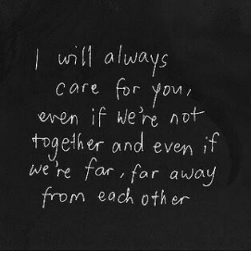 You, For, and Each Other: unlways  care for you  even if we're not  toaether and even1  we he far , for away  from each other