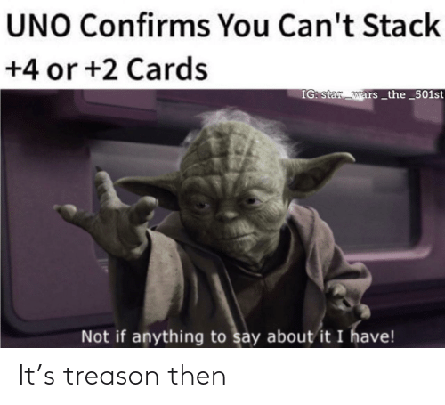 stack: UNO Confirms You Can't Stack  +4 or +2 Cards  IG: star wars _the_501st  Not if anything to say about it I have! It's treason then
