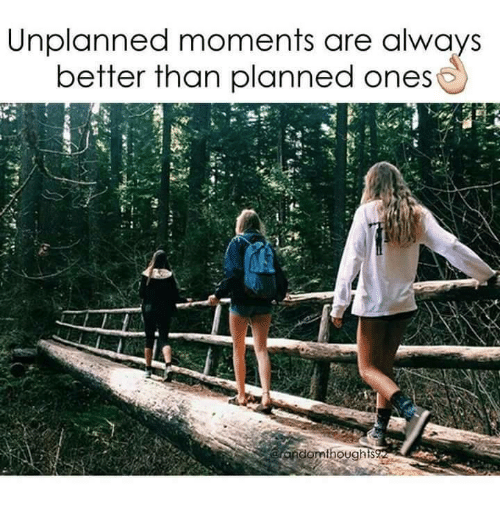 Alwaysed: Unplanned moments are always  better than planned ones