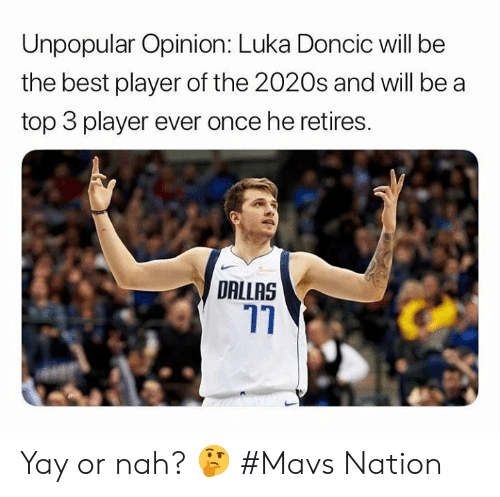 luka: Unpopular Opinion: Luka Doncic will be  the best player of the 2020s and will be a  top 3 player ever once he retires.  DALLAS Yay or nah? 🤔  #Mavs Nation