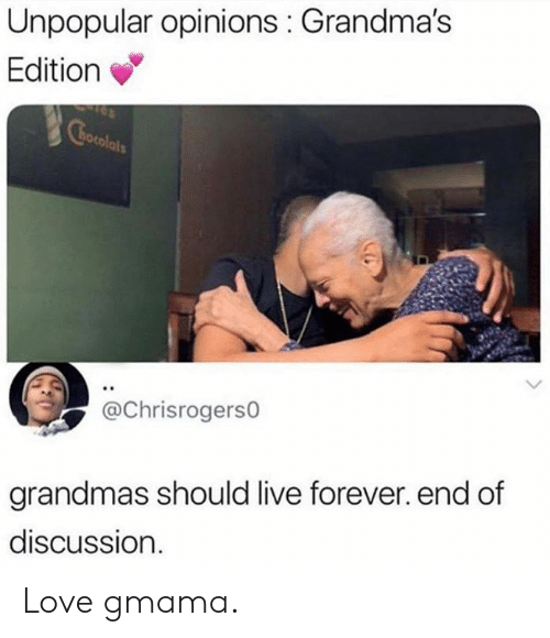 Dank, Love, and Forever: Unpopular opinions Grandma's  Edition  otol  @Chrisrogers0  grandmas should live forever. end of  discUsSion Love gmama.