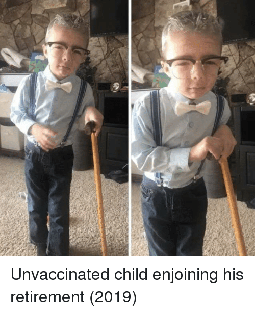 Child,  Retirement, and His: Unvaccinated child enjoining his retirement (2019)