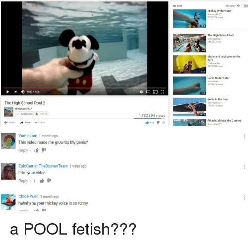 Funny, Pikachu, and School: Up next  Autoplay 6  Mickey Underwater  Nintendokid27  9,790,195 views  1:50  The High School Pool  Nintendokid27  648,272 views  1:06  Mario and luigi goes to the  park  TheBrawl fan  3,833,700 views  3:33  Sonic Underwater  Nintendokid27  4,094,079 views  037/1:06  1:44  Sonic in the Pool  Nintendokid27  1,064,425 views  The High School Pool 2  Nintendokid27  Subscribed 31,419  1,182,894 views  曲820タ1138  10:29  Add to  Pikachu throws the Camera  Nintendokid27  ShareMore  Yume Lion 1 month ago  This video made me grow Up My penis?  Reply .  EpicGamer TheDumanTeam 1 week ago  i like your video  Reply 1  Chloe Yuen 1 month ago  hahahaha your mickey voice is so funny