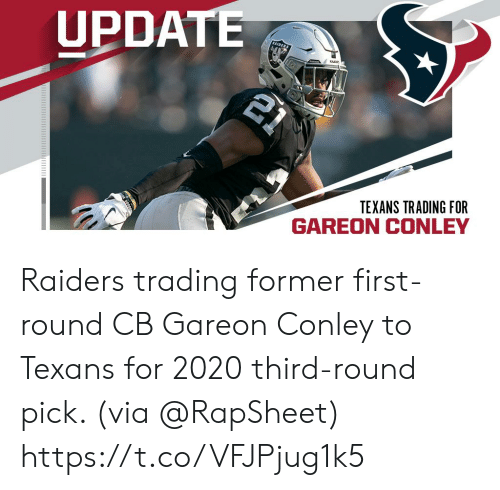 Memes, Raiders, and Texans: UPDATE  21  RAIDER  TEXANS TRADING FOR  GAREON CONLEY Raiders trading former first-round CB Gareon Conley to Texans for 2020 third-round pick. (via @RapSheet) https://t.co/VFJPjug1k5