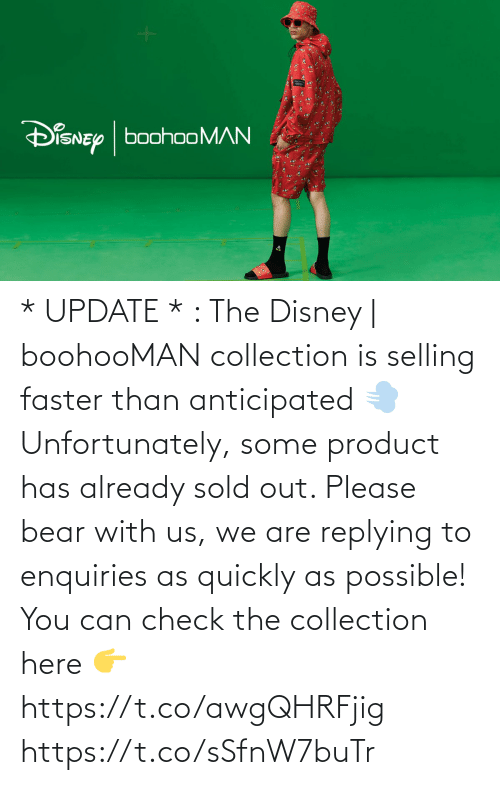 faster: * UPDATE * : The Disney | boohooMAN collection is selling faster than anticipated 💨 Unfortunately, some product has already sold out. Please bear with us, we are replying to enquiries as quickly as possible!  You can check the collection here 👉 https://t.co/awgQHRFjig https://t.co/sSfnW7buTr