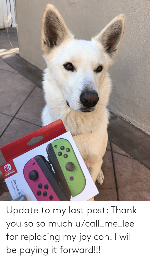 con: Update to my last post: Thank you so so much u/call_me_lee for replacing my joy con. I will be paying it forward!!!