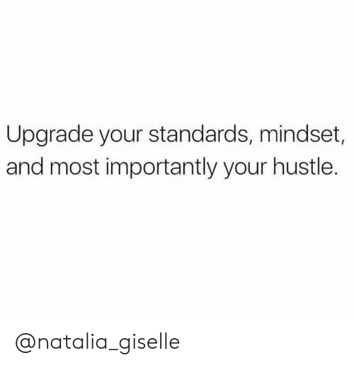 hustle: Upgrade your standards, mindset,  and most importantly your hustle. @natalia_giselle