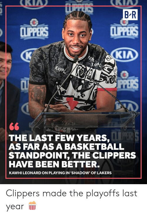 Clippers: UPPERS  BR  CLIPPERS  CLIPPERS  ΚΙΛ  ROXAL  ALXO PPERS  ROYAL  CL  Rov  THE LAST FEW YEARS, S  AS FAR AS A BASKETBALL  STANDPOINT, THE CLIPPERS  HAVE BEEN BETTER.  KAWHI LEONARD ON PLAYING IN 'SHADOW' OF LAKERS Clippers made the playoffs last year 🍿