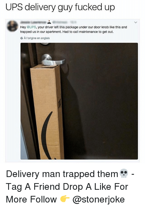 Memes, Ups, and 🤖: UPS delivery guy fucked up  Hey @UPS, your driver left tnis package under our door knob like this and  trapped us inou apartment. Had to call maintenance to get out.  A l'origine en anglais Delivery man trapped them💀 - Tag A Friend Drop A Like For More Follow 👉 @stonerjoke