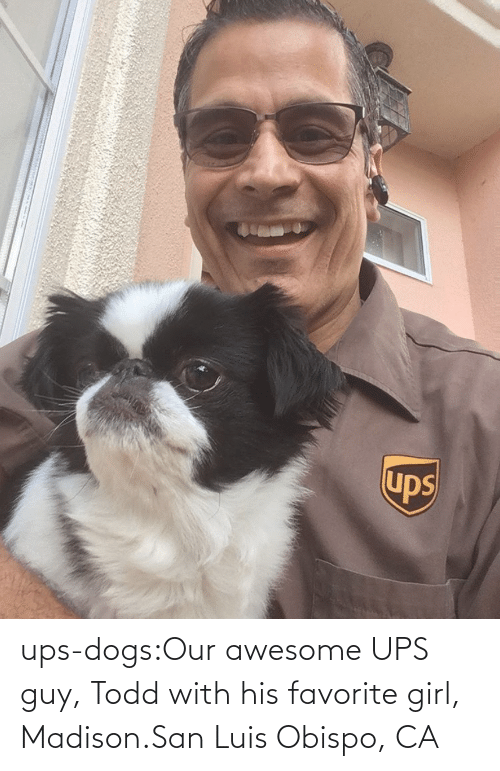 Awesome: ups-dogs:Our awesome UPS guy, Todd with his favorite girl, Madison.San Luis Obispo, CA