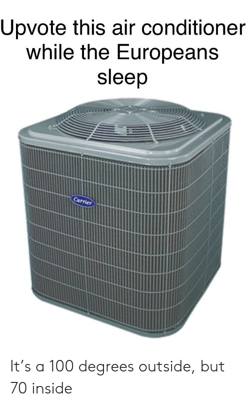 carrier: Upvote this air conditioner  while the Europeans  sleep  Carrier It's a 100 degrees outside, but 70 inside
