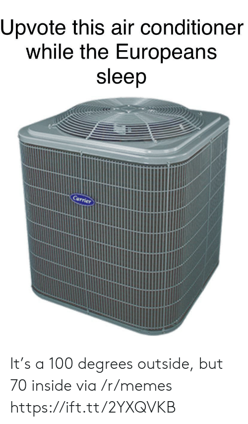 carrier: Upvote this air conditioner  while the Europeans  sleep  Carrier It's a 100 degrees outside, but 70 inside via /r/memes https://ift.tt/2YXQVKB
