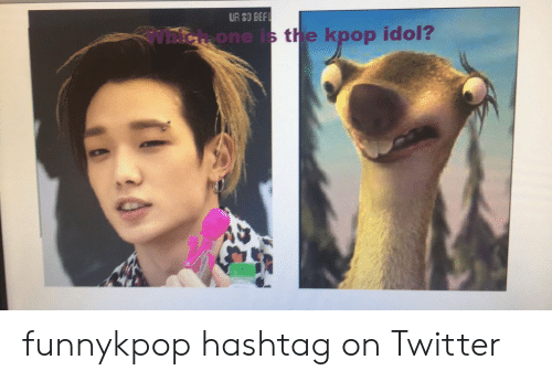Twitter, Kpop, and Hashtag: UR S0 BEF  Dlcnaone is the kpop idol? funnykpop hashtag on Twitter
