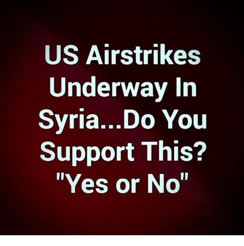 """Memes, Syria, and 🤖: US Airstrikes  Underway In  Syria...Do You  Support This?  """"Yes or No"""
