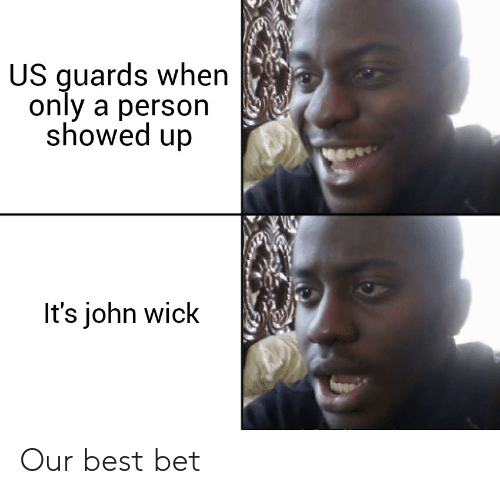 John Wick, Best, and Dank Memes: US guards when  only a person  showed up  It's john wick Our best bet