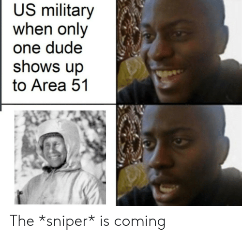 us military: US military  when only  one dude  shows up  to Area 51 The *sniper* is coming