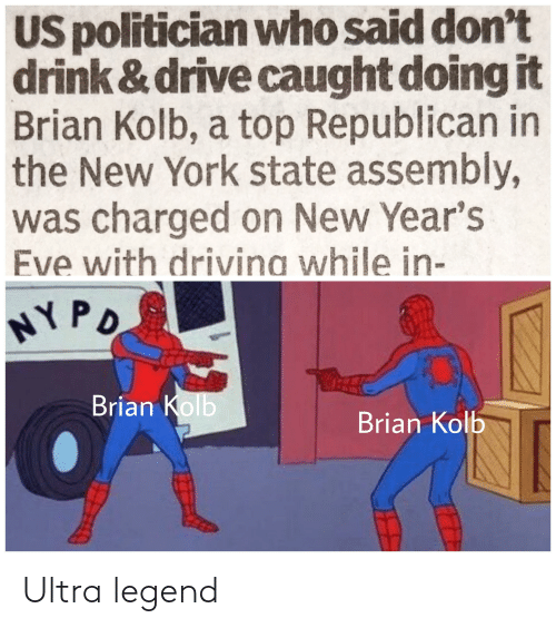new years eve: US politician who said don't  drink & drive caught doing it  Brian Kolb, a top Republican in  the New York state assembly,  was charged on New Year's  Eve with drivina while in-  NYPO  Brian Kolb  Brian Kolb Ultra legend