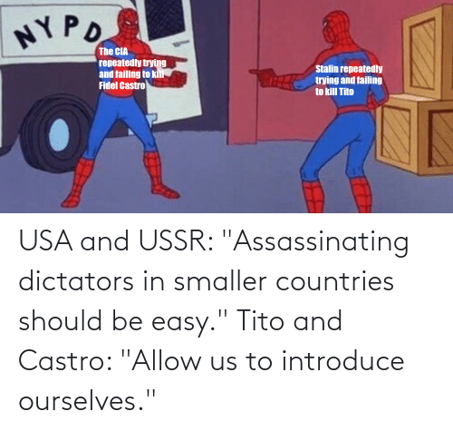 """castro: USA and USSR: """"Assassinating dictators in smaller countries should be easy."""" Tito and Castro: """"Allow us to introduce ourselves."""""""