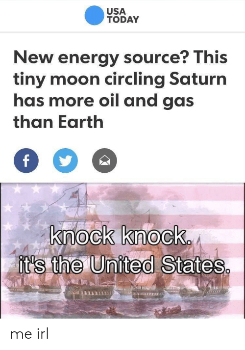 Energy, Earth, and Moon: USA  TODAY  New energy source? This  tiny moon circling Saturn  has more oil and gas  than Earth  knock knock  it's the U  nited States me irl