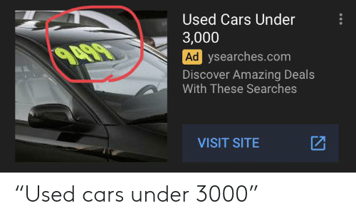 "Cars, Facepalm, and Discover: Used Cars Under  3,000  9499  Ad ysearches.com  Discover Amazing Deals  With These Searches  VISIT SITE ""Used cars under 3000"""