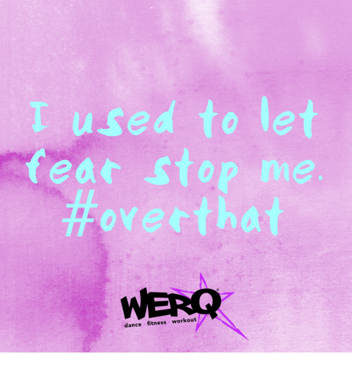 Werq: used to let  ovectha  WERQ  fear sto  dance fitness workout