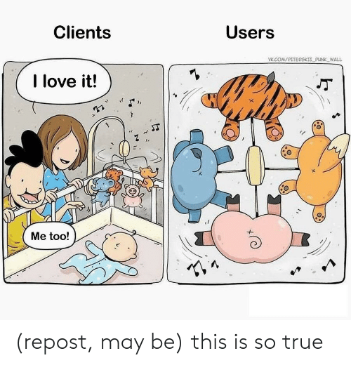 it-me: Users  Clients  VK.COM/PITERSKIIPUNK WALL  I love it!  Me too! (repost, may be) this is so true