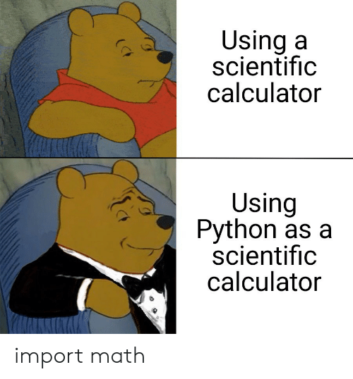 import: Using a  scientific  calculator  Using  Python as a  scientific  calculator import math