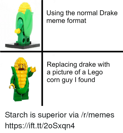 Drake, Lego, and Meme: Using the normal Drake  meme format  Replacing drake with  a picture of a Lego  corn guy I found Starch is superior via /r/memes https://ift.tt/2oSxqn4