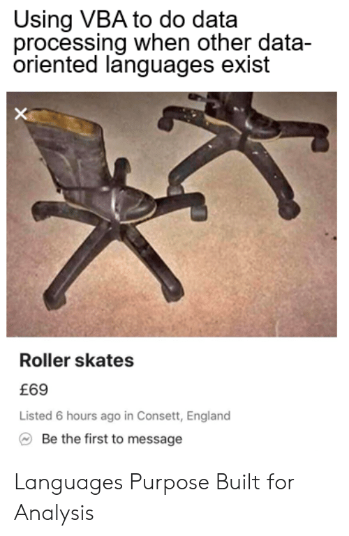 vba: Using VBA to do data  processing when other data-  oriented languages exist  Roller skates  £69  Listed 6 hours ago in Consett, England  Be the first to message Languages Purpose Built for Analysis