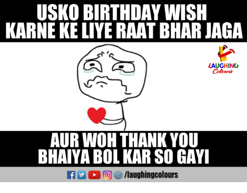Birthday, Thank You, and Indianpeoplefacebook: USKO BIRTHDAY WISH  KARNE KE LIYE RAAT BHAR JAGA  LAUGHING  Colowrs  AUR WOH THANK YOU  BHAIYA BOL KAR SO GAYI