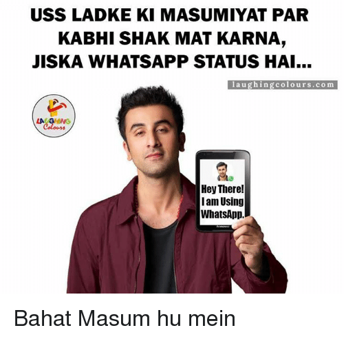 shak: USS LADKE KI MASUMIYAT PAR  KABHI SHAK MAT KARNA,  JISKA WHATSAPP STATUS HAI...  l a u ghi ng colo urs. co m  Hey There!  I am Using  WhatsApp Bahat Masum hu mein