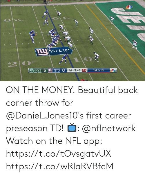 ust: uST& 10-  ENYJ 6 Y NYG O  1st & 10  1st 3:43 04 ON THE MONEY.  Beautiful back corner throw for @Daniel_Jones10's first career preseason TD!   📺: @nflnetwork Watch on the NFL app: https://t.co/tOvsgatvUX https://t.co/wRlaRVBfeM