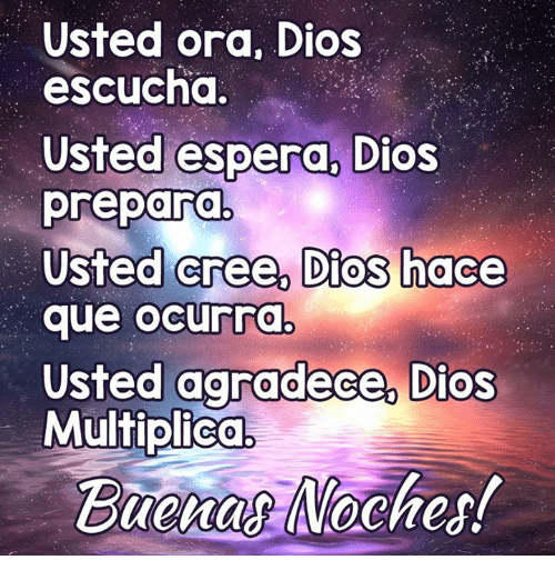 Memes, 🤖, and Cree: Usted ora, Dios  escucha  Usted espera, Dios  a.  Usted cree, Dios ha ce  que ocurra  Usted agradece Dios  Multiplico  0  0  Buenas Noches!