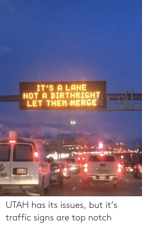 Has: UTAH has its issues, but it's traffic signs are top notch