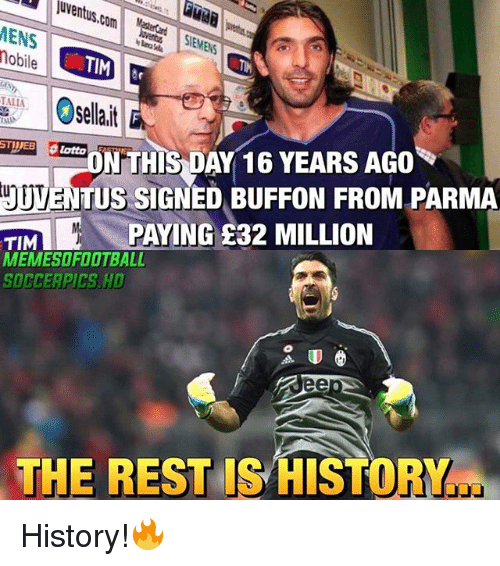 Buffone: uventus.com  MENS  obile  ENS  ON THIS DAY 16 YEARS AGO  ONTHIS  Λ  ITUSSIGNED BUFFON FROM PARMA  TIMPAYING £32 MILLION  MEMESOFOOTBALL  SOCCEAPICS.HD  THE REST IS HISTO History!🔥