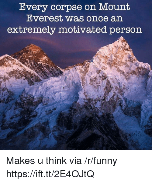 everest: Uvery corpse on Mount  Everest was once an  extremely motivated person Makes u think via /r/funny https://ift.tt/2E4OJtQ