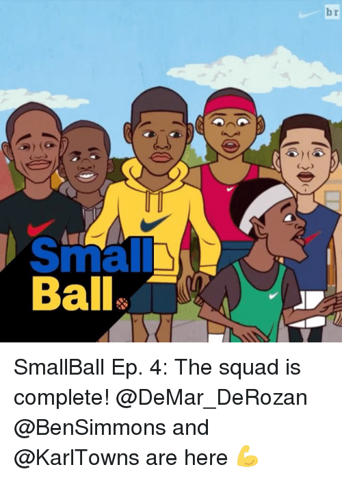 DeMar DeRozan: v)  0(  br  Small SA  Balls SmallBall Ep. 4: The squad is complete! @DeMar_DeRozan @BenSimmons and @KarlTowns are here 💪