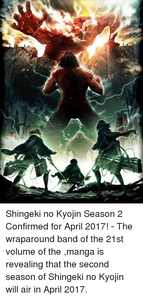 Dank, Manga, and April: V Shingeki no Kyojin Season 2 Confirmed for April 2017! - The wraparound band of the 21st volume of the ,manga is revealing that the second season of Shingeki no Kyojin will air in April 2017.