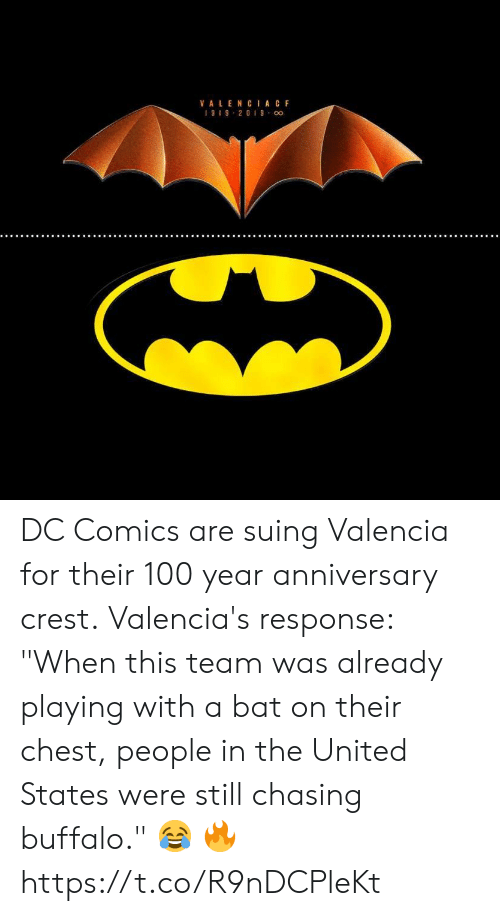 "Memes, Buffalo, and United: VA LENCIA CF  19I9 2019 oo DC Comics are suing Valencia for their 100 year anniversary crest.  Valencia's response: ""When this team was already playing with a bat on their chest, people in the United States were still chasing buffalo.""  😂 🔥 https://t.co/R9nDCPleKt"