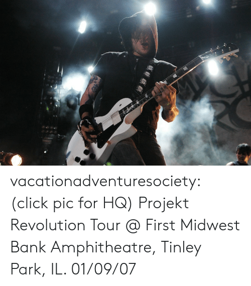 Midwest: vacationadventuresociety:  (click pic for HQ) Projekt Revolution Tour @ First Midwest Bank Amphitheatre, Tinley Park, IL. 01/09/07