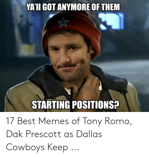 Tony Meme: VA'II GOT ANYMORE OF THEM  @NFL MEMES  STARTING POSITIONS 17 Best Memes of Tony Romo, Dak Prescott as Dallas Cowboys Keep ...
