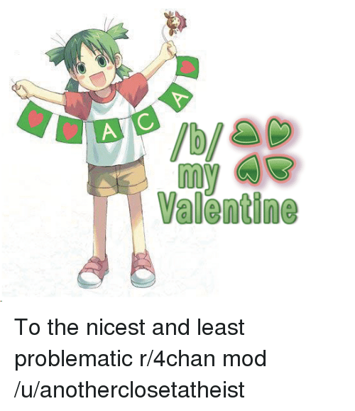 4chan: Valentine To the nicest and least problematic r/4chan mod /u/anotherclosetatheist