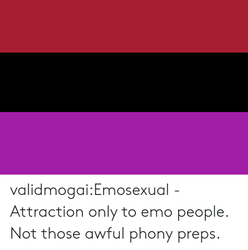 preps: validmogai:Emosexual - Attraction only to emo people. Not those awful phony preps.