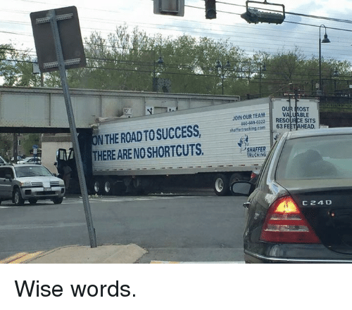 trucking: VALUABLE  2RESOURCE SITS  JOINOUR TEAM  N THE ROAD TO SUCCESS,O  THERE ARE NO SHORTCUTS.  sheffertrucking.com  63 FEFRHEAD.  SHAFFER  TRUCKING  C24D Wise words.