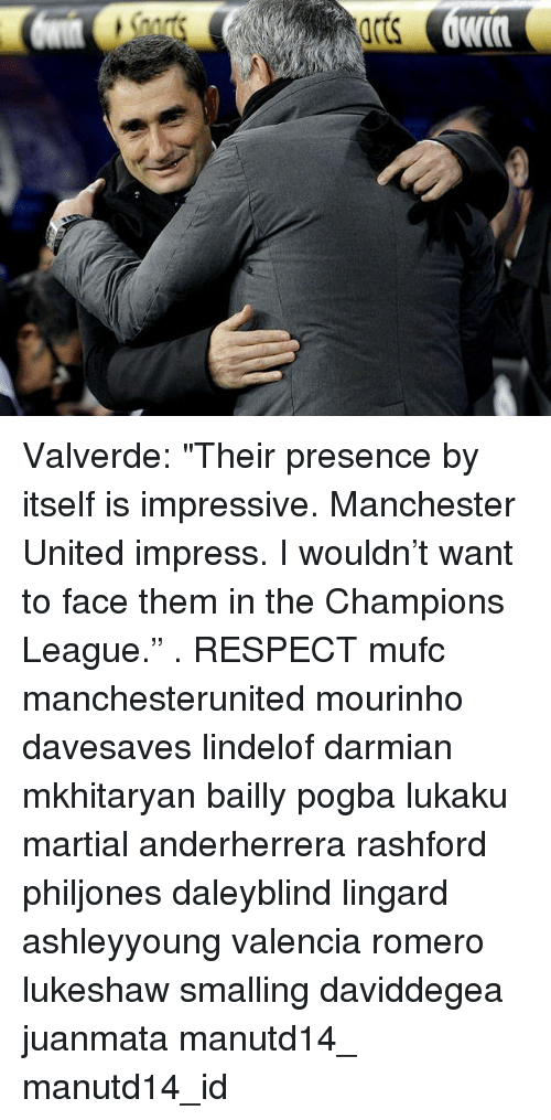 "Impresser: Valverde: ""Their presence by itself is impressive. Manchester United impress. I wouldn't want to face them in the Champions League."" . RESPECT mufc manchesterunited mourinho davesaves lindelof darmian mkhitaryan bailly pogba lukaku martial anderherrera rashford philjones daleyblind lingard ashleyyoung valencia romero lukeshaw smalling daviddegea juanmata manutd14_ manutd14_id"