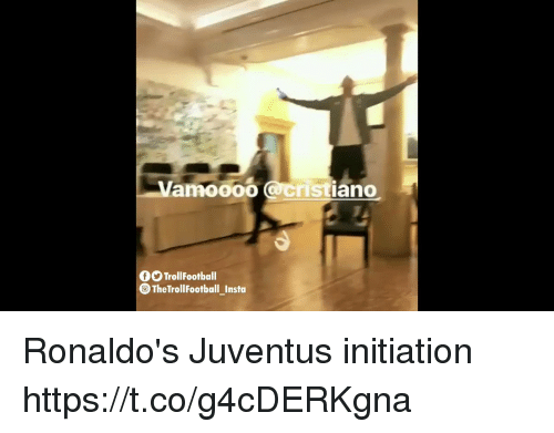 initiation: Vamo000 acristiano  TrollFootball  The TrollFootball_Insta Ronaldo's Juventus initiation https://t.co/g4cDERKgna