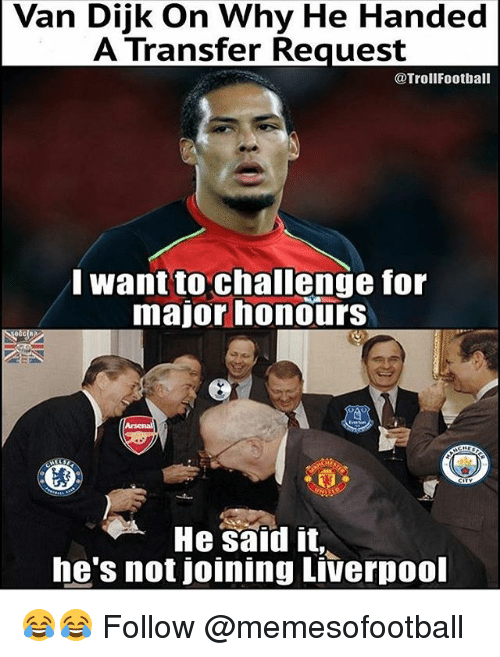 Vanned: Van Dijk On Why He Handed  A Transfer Request  @TrollFootball  want to challenge for  major honours  He sald it  he's not joining Liverpool 😂😂 Follow @memesofootball
