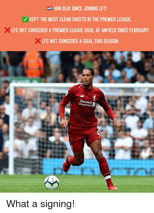 Memes, Premier League, and Goal: VAN DIJK SINCE JOINING LFC:  V KEPT THE MOST CLEAN SHEETS IN THE PREMIER LEAGUE.  LFC NOT CONCEDED A PREMIER LEAGUE GOAL AT ANFIELD SINCE FEBRUARY  LFC NOT CONCEDED A GOAL THIS SEASON.  Standard  Chartered What a signing!